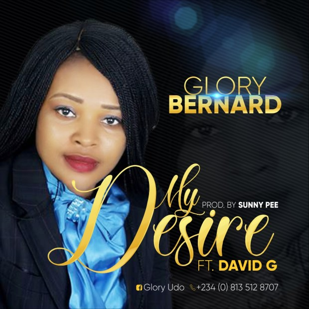 Glory Bernard Drops New Song My desire Ft. David G - Download