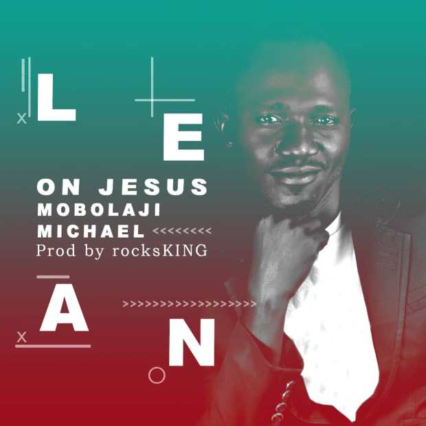 Mike Mobolaji - Lean on Jesus