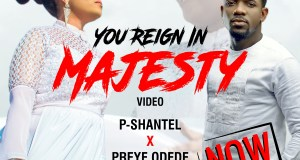 P-Shantel - You Reign In Majesty (Ft. Preye Odede)