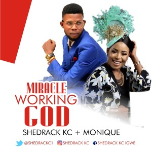 Shedrack KC - Miracle Working God (Ft. Monique)