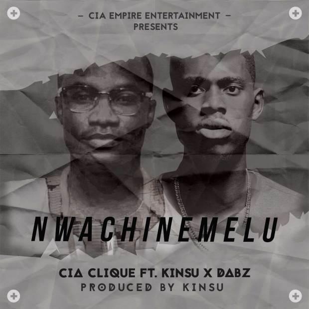 CIA - Nwachinemelu (Ft. Kinsu x Dabz)