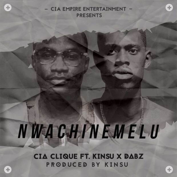 CIA - Nwachinemelu (Ft. Kinsu x Dabz)