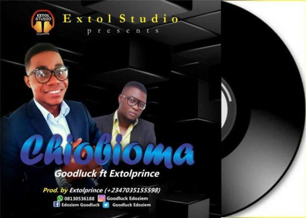 Goodluck - Chibioma (Ft. Extolprince)