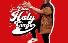 [MUSIC] Eben – Holy Ginger