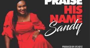 Sandy Releases 'Praise His Name' Sinlge - Download!