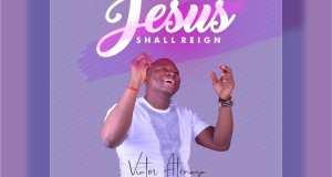 Victor Atenaga - Jesus Shall Reign