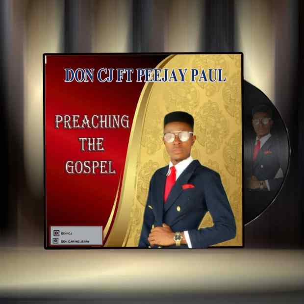Don CJ - Preaching the Gospel (Ft. Peejay Paul)