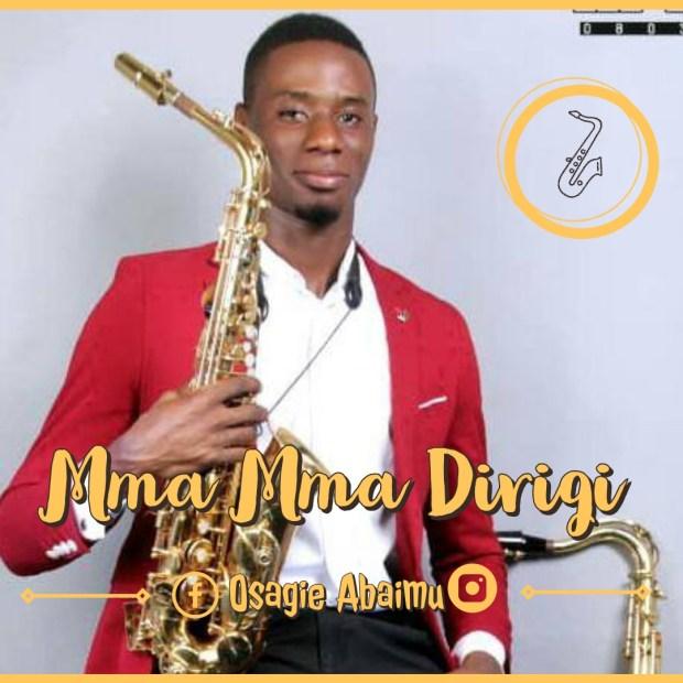 Osagie Abaimu - Mma Mma Dirigi (You Are Good)