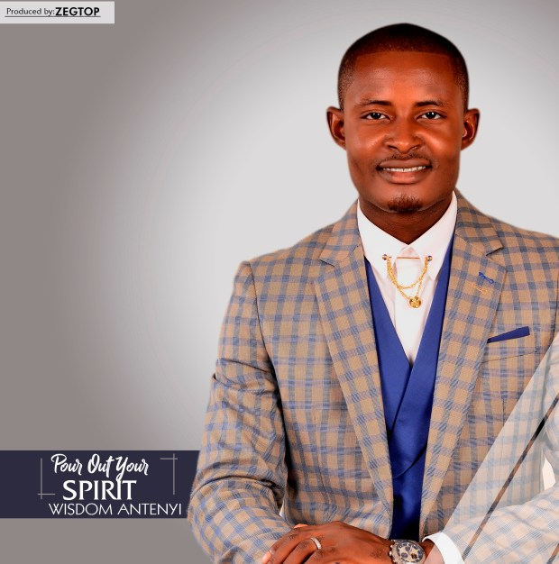 Pst. Wisdom Antenyi – Pour Out Your Spirit
