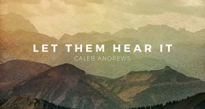 Caleb Andrews - Let Them Hear It