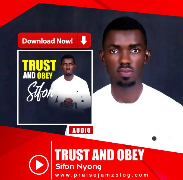 DOWNLOAD MUSIC] Sifon Nyong - Trust and Obey - Praisejamzblog com