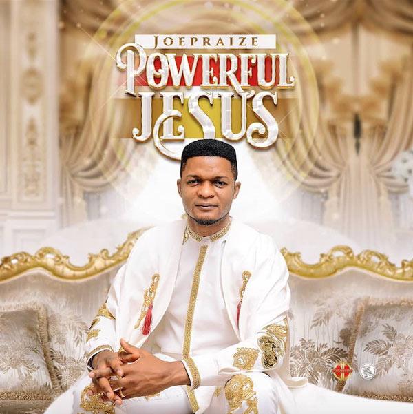 Joepraize - Powerful Jesus