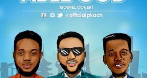 P'kach - Able God (Gospel Cover) (Ft. Ncee & Stantlsteel)