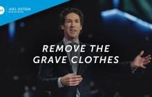 "[SERMON] ""Remove The Grave Clothes"" – Joel Osteen"