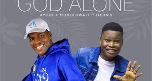 [MUSIC] Ayo Moboluwaji - God Alone (Ft Tosin Bee)