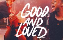[MUSIC] Travis Greene - Good and Loved (Ft. Steffany Gretzinger)