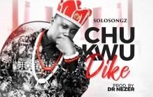 [MUSIC & LYRICS] Solosongz - Chukwu Dike