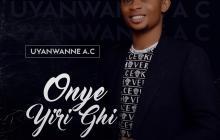 [MUSIC & LYRICS] Uyanwanne A.C - Onye Yiri Ghi