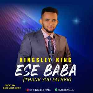Kingsley King - Ese Baba (Thank You Father)