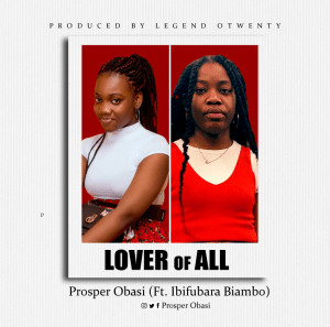 [MUSIC] Prosper Obasi - Lover of All (Ft. Ibifubara Biambo)