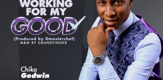 [MUSIC & LYRICS] Chika Godwin - Working For My Good