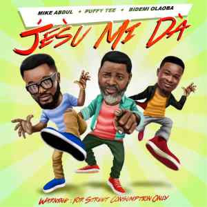 [MUSIC] Mike Abdul – Jesu Mi Da (Ft. Puffy Tee & Bidemi Olaoba)