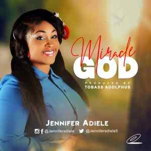 [MUSIC] Jennifer Adiele – Miracle God