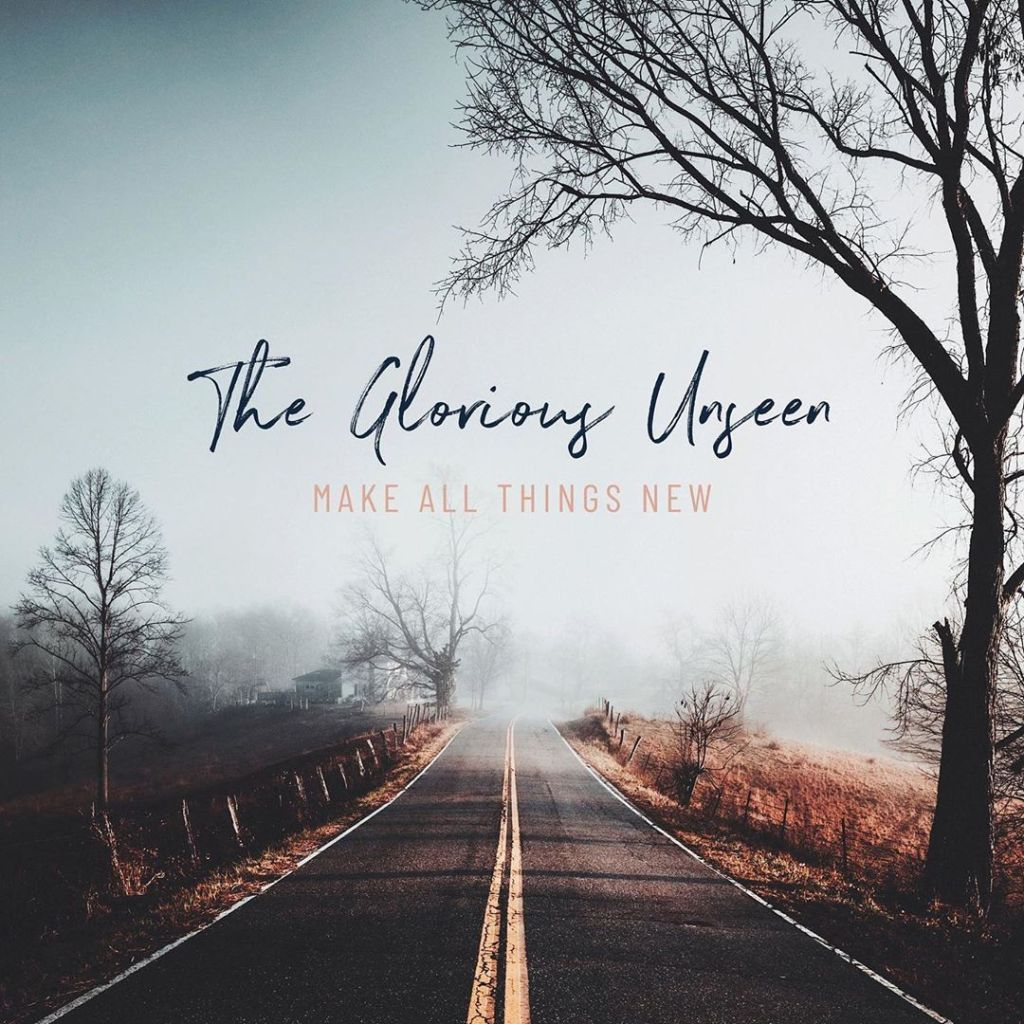 [EP] The Glorious Unseen - Make All Things New