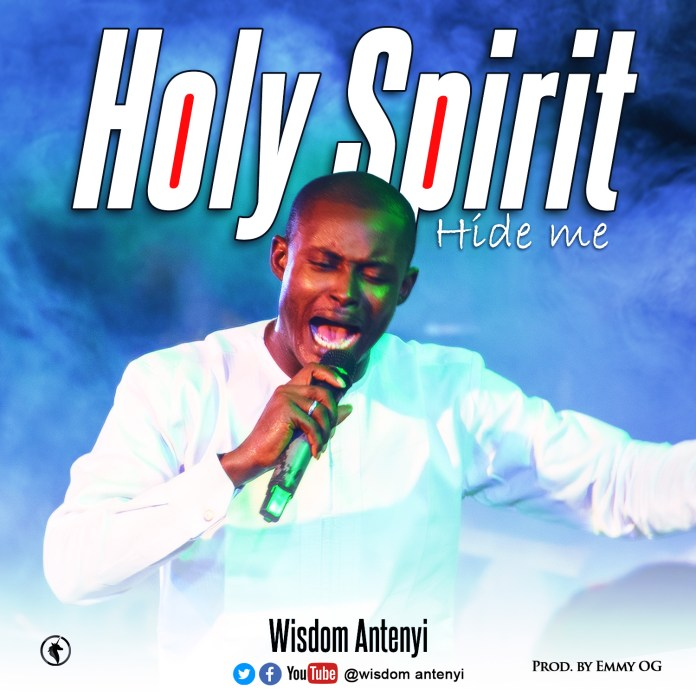 [MUSIC] Wisdom Antenyi - Holy Spirit (Hide Me)