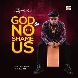 [MUSIC] Akpororo - God No Go Shame Us
