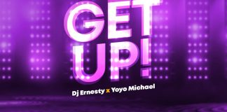 [MUSIC] DJ Ernesty - GET UP (Ft. Yoyo Micheal)