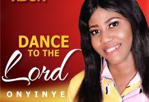 [MUSIC] Onyinye - Dance to the Lord