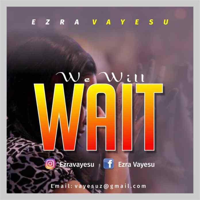 [MUSIC] Ezra vayesu - We Will Wait