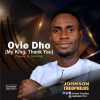 [MUSIC] Johson Theophilus - Ovie Dho (My King, Thank You)