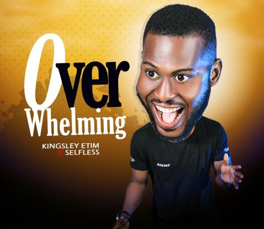 [MUSIC] Kingsley Etim & Selfless - Overwhelming