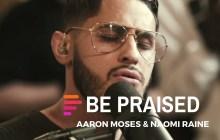 [MUSIC] Maverick City Music - Be Praised (Ft. Aaron Moses & Naomi Raine)