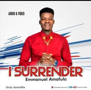 [MUSIC] Emmanuel Amafula - I Surrender