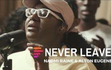 [MUSIC] Maverick City Music - Never Leave (Ft. Naomi Raine & Alton Eugene)