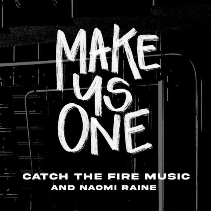Catch The Fire Music X Naomi Raine - Make Us One