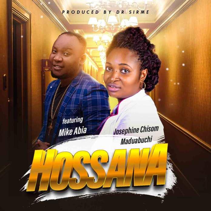 Josephine Chisom Maduabuchi - Hossana (Ft. Mike Abia)
