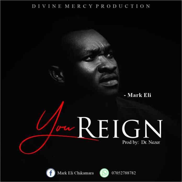 Mark Eli – You Reign