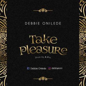 Debbie Onilede - Take Pleasure