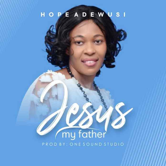 Hope Etiosa Adewusi – Jesus My Father
