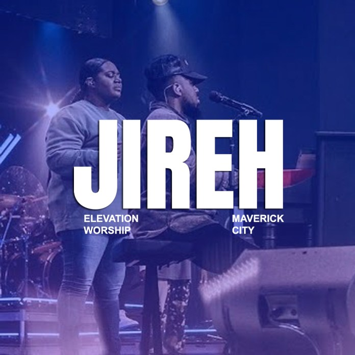 Elevation Worship & Maverick City - Jireh (Ft. Chandler Moore & Naomi Raine)