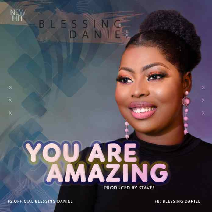 [MUSIC] Blessing Daniel - You Are Amazing