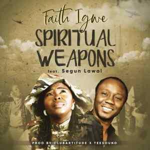 Faith Igwe - Spiritual Weapons (Ft. Segun Lawal)