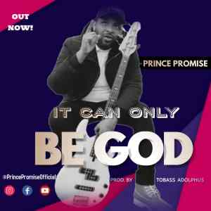 Prince Promise - It Can Only be God