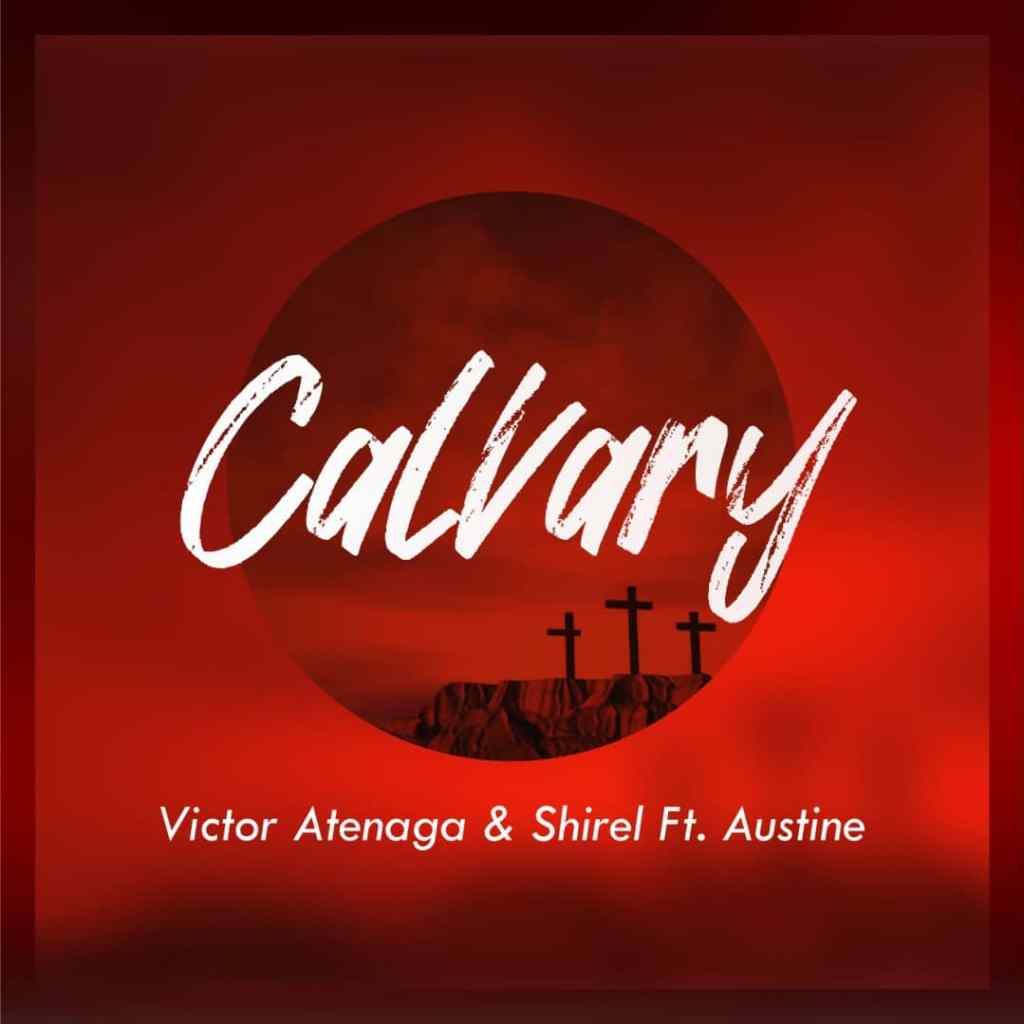 Victor Atenaga & Shirel - Calvary (Ft. Austine Omozeje)