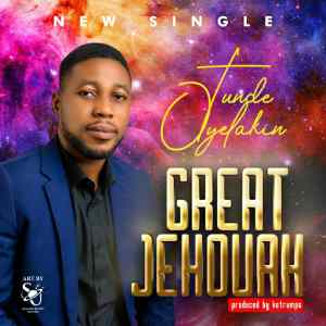 Tunde Oyelakin - Great Jehovah