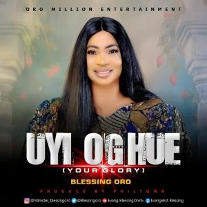 Blessing Oro - Uyi Oghue (Your Glory)